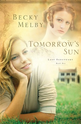 Tomorrow's Sun, Lost Sanctuary Series #1   -     By: Becky Melby