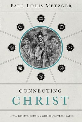 Connecting Christ: How to Discuss Jesus in a World of Diverse Paths - eBook  -     By: Paul Metzger