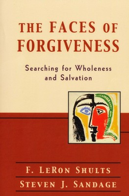 The Faces of Forgiveness: Searching for Wholeness and Salvation   -     By: F. LeRon Shults, Steven J. Sandage