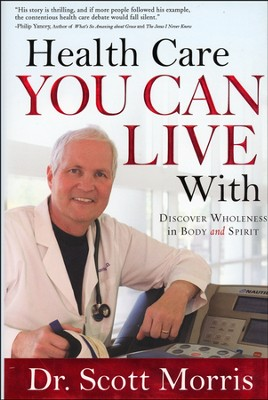 Health Care You Can Live With: Discover Wholeness in Body and Spirit  -     By: G. Scott Morris