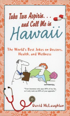 Take Two Aspirin. . .and Call Me in Hawaii: The World's Best Jokes on Doctors, Health, and Wellness  -     By: David McLaughlan