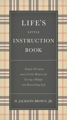 Life's Little Instruction Book: Simple Wisdom and a Little Humor for Living a Happy and Rewarding Life - eBook  -     By: H. Jackson Brown Jr.