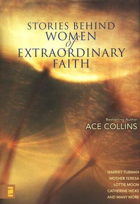 Stories Behind Women of Extraordinary Faith  -     By: Ace Collins