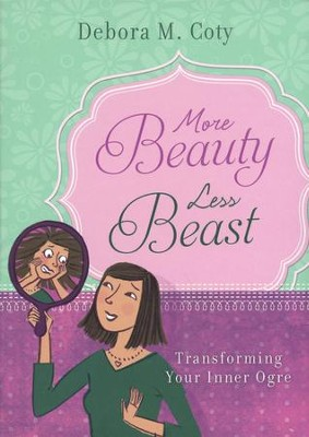 More Beauty, Less Beast: Transforming Your Inner Ogre  -     By: Debora Coty