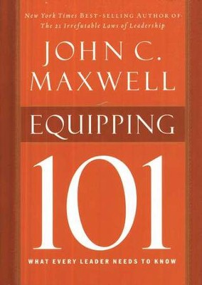 Equipping 101, Hardcover What Every Leader Needs to Know  -     By: John C. Maxwell
