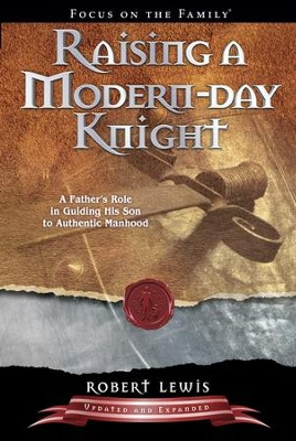 Raising a Modern-Day Knight: A Father's Role in Guiding His Son to Authentic Manhood - eBook  -     By: Robert Lewis