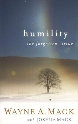 Humility: The Forgotten Virtue  -     By: Wayne A. Mack