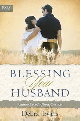 Blessing Your Husband: Understanding and Affirming Your Man - eBook  -     By: Debra Evans