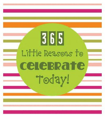365 Little Reasons to Celebrate Today!  -