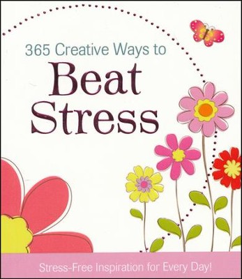 365 Creative Ways to Beat Stress  -