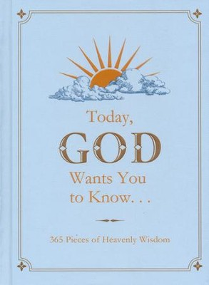 Today, God Wants You to Know...: 365 Pieces of Heavenly Wisdom  -