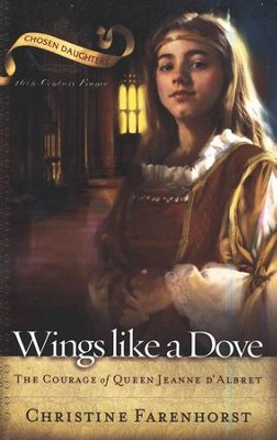 Wings Like a Dove; The Courage of Queen Jeanne d'Albret  -     By: Christine Farenhorst