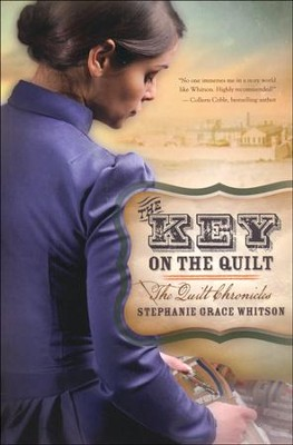 The Key on the Quilt, Quilt Chronicles Series #1   -     By: Stephanie Whitson