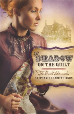 The Shadow on the Quilt, The Quilt Chronicles Series #2   -     By: Stephanie Whitson