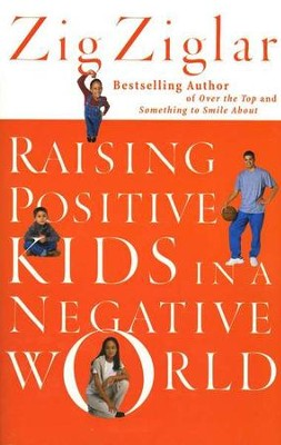Raising Positive Kids in a Negative World  -     By: Zig Ziglar