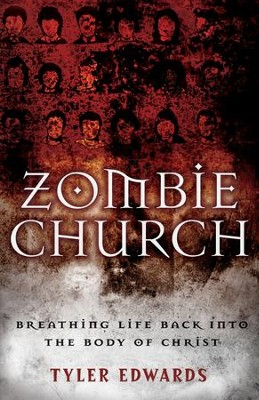 Zombie Church: Breathing Life Back into the Body of Christ - eBook  -     By: Tyler Edwards