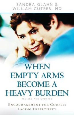 When Empty Arms Become a Heavy Burden: Encouragement for Couples Facing Infertility - eBook  -     By: Sandra Glahn, William Cutrer