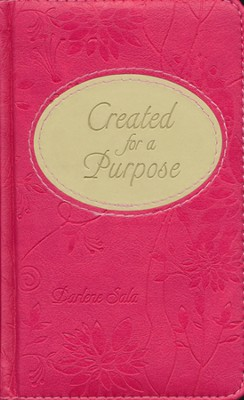 Created for a Purpose Gift Edition: A Message of Hope for Women  -     By: Darlene Sala