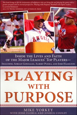 Playing with Purpose: Inside the Lives and Faith of the Major Leagues' Top Players  -     By: Mike Yorkey