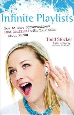 Infinite Playlists: How to Have Conversations (Not Conflict) with Your Kids About Music - eBook  -     By: Todd Stocker