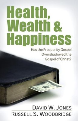 Health, Wealth & Happiness: Has the Prosperity Gospel Overshadowed the Gospel of Christ? - eBook  -     By: David Jones, Russell Woodbridge