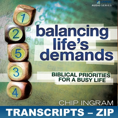 Balancing Life's Demands Transcripts - ZIP Files   [Download] -     By: Chip Ingram