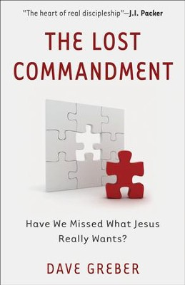 The Lost Commandment: Have We Missed What Jesus Really Wants? - eBook  -     By: Dave Greber