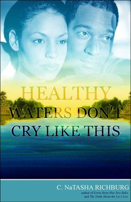 Healthy Waters Don't Cry Like This  -     By: C. NaTasha Richburg