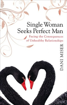 Single Woman Seeks Perfect Man: Experiencing the  Consequences of Unhealthy Relationships  -     By: Dani Miser