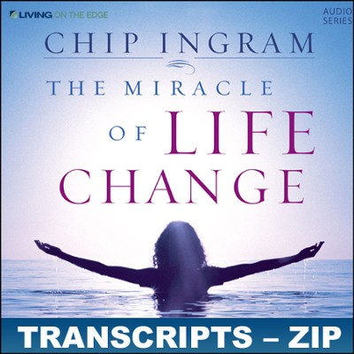 Miracle of Live Change Transcripts - ZIP Files   [Download] -     By: Chip Ingram