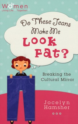 Do These Jeans Make Me Look Fat? Breaking the Cultural Mirror  -     By: Jocelyn Hamsher