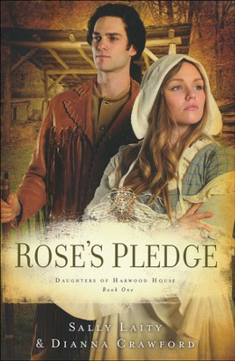Rose's Pledge, Harwood House Series #1   -     By: Dianna Crawford, Sally Laity
