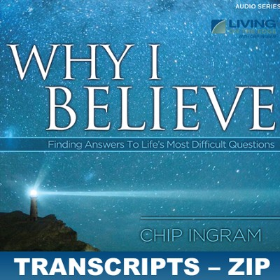 Why I Believe Transcripts - ZIP Files   [Download] -     By: Chip Ingram