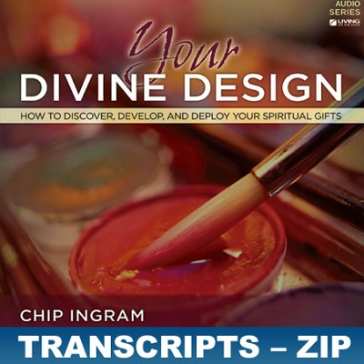 Your Divine Design Transcripts - ZIP Files   [Download] -     By: Chip Ingram