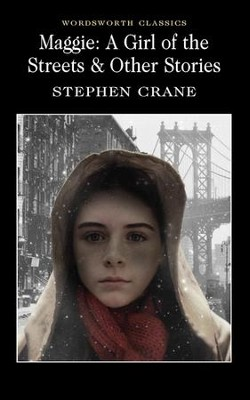 Maggie: A Girl of the Streets & Other Stories  -     By: Stephen Crane