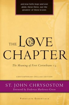 The Love Chapter: The Meaning of First Corinthians 13 - eBook  -     By: John Chrysostom, Frederica Mathewes-Green