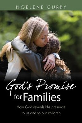 God's Promise For Families: How God Reveals His Presence to Us and Our Children  -     By: Noelene Curry