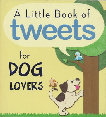 Little Book of Tweets for Dog Lovers: 140 Furry Bits of Inspiration in 140 Characters or Less  -