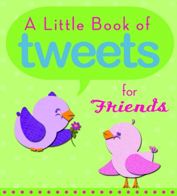 Little Book of Tweets for Friends: 140 Bits of Inspiration in 140 Characters or Less  -