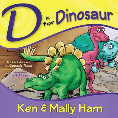 D is for Dinosaur: Noah's Ark and the Genesis Flood - PDF Download  [Download] -     By: Ken Ham, Mally Ham