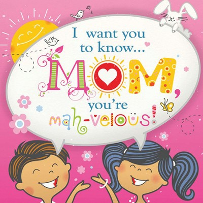 I Want You to Know . . . Mom, You're Mah-velous!   -