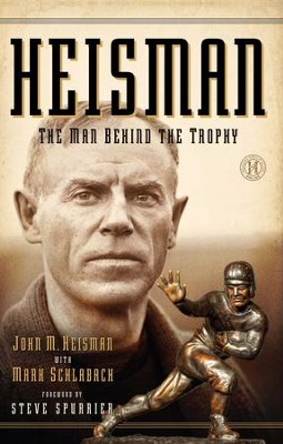 Heisman: The Man Behind the Trophy - eBook  -     By: John M. Heisman, Mark Schlabach