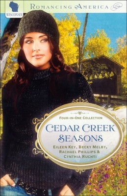 Cedar Creek Seasons: Wisconsin (Four in One)  -     By: Becky Melby, Eileen Key, Rachael Phillips
