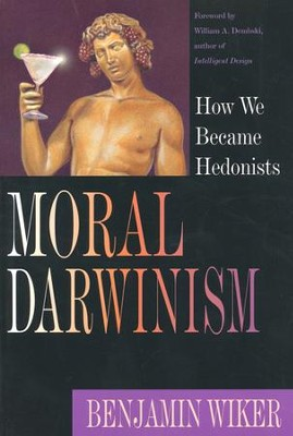 Moral Darwinism: How We Became Hedonists  -     By: Benjamin Wiker