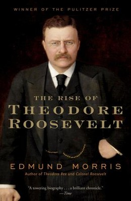 The Rise of Theodore Roosevelt - eBook  -     By: Edmund Morris