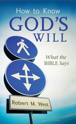 How to Know God's Will: What the Bible Says  -     By: Robert West