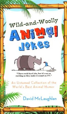 Wild-and-Woolly Animal Jokes: An Untamed Collection of the World's Best Animal Humor  -     By: David McLaughlan