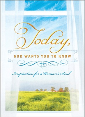 Today, God Wants You to Know: Inspiration for a Woman's Soul  -