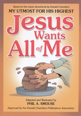 Jesus Wants All of Me: Based on the Classic Devotional by Oswald Chambers, My Utmost for His Highest  -     By: Phil Smouse