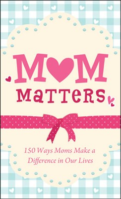 Mom Matters: 150 Ways Moms Make a Difference in Our Lives  -     By: Anita Higman